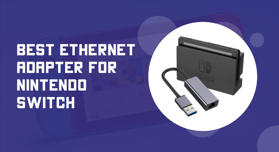 Best Ethernet Adapter for Nintendo Switch