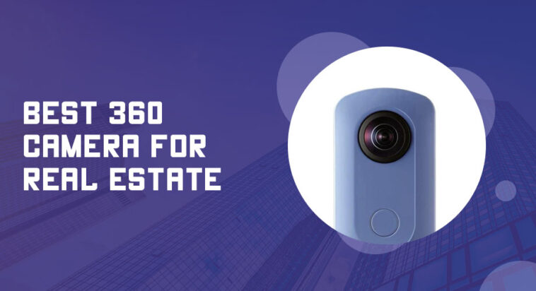 Best 360 Camera for Real Estate