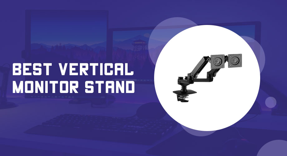 Best Vertical Monitor Stand