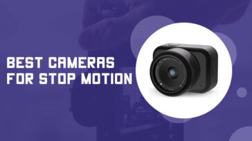Best Cameras for Stop Motion